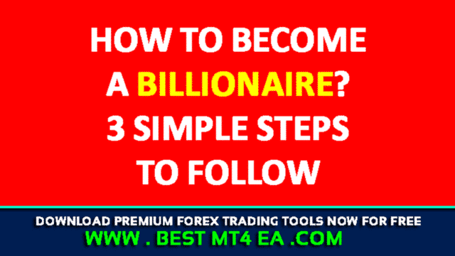 How to Become a Billionaire? 3 Simple Steps to Follow